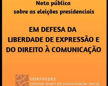 In defense of freedom of expression and the right to communicate: Intervozes' public note on the 2018 presidential elections in Brazil
