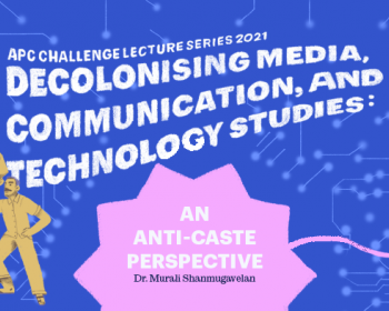 Dewesternising media, communication and technologies research: Session I of the Challenge Lecture Series 2021 unpacks why caste in communications needs better scholarship