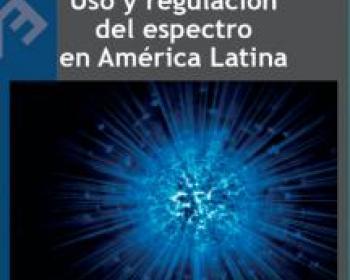 Uso y regulación del espectro en América Latina: estudios de caso de Argentina, Brasil, Colombia, Ecuador, Perú y Venezuela