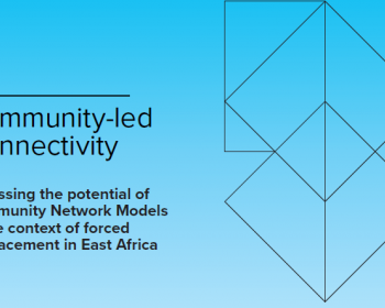 Community-led Connectivity: Assessing the potential of community network models in the context of forced displacement in East Africa