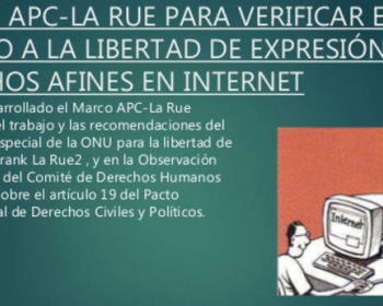 Marco APC-La Rue para verificar el respeto a la libertad de expresión y los derechos afines en internet