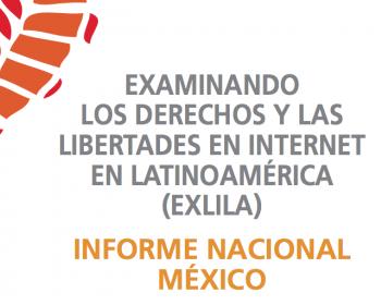 Examinando los derechos y las libertades en internet en Latinoamérica: Informe nacional de México