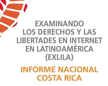 Examinando los derechos y las libertades en internet en Latinoamérica: Informe nacional de Costa Rica