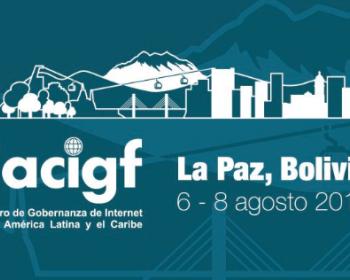 El Foro de Gobernanza de Internet deAmérica Latina y el Caribe se celebrará en La Paz
