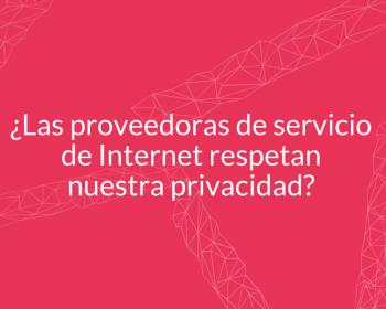 ¿Respetan nuestra privacidad las proveedoras de servicios de internet?
