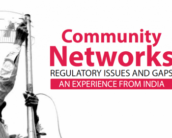Community Networks: Regulatory issues and gaps – Experiences from India