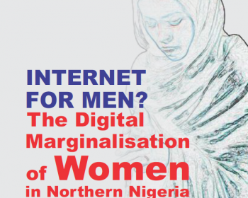 Internet for Men?: The Digital Marginalisation of Women in Northern Nigeria