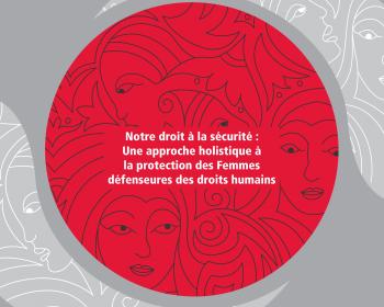 AWID et la Coalition internationale des défenseuses des droits humains  lancent «Notre droit à la sécurité: Approche holistique sur la protection des défenseuses des droits humains»