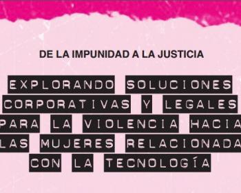 De la impunidad a la justicia: explorando soluciones corporativas y legales para la violencia hacia las mujeres relacionada con la tecnología - Resumen