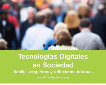 Tecnologías Digitales en Sociedad: Análisis empíricos y reflexiones teóricas