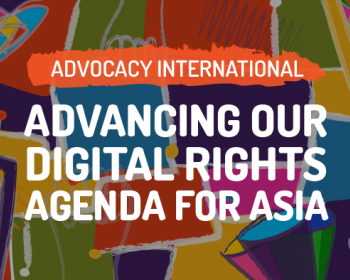 Advocacy International: Advancing our digital rights agenda for Asia workshop 2021