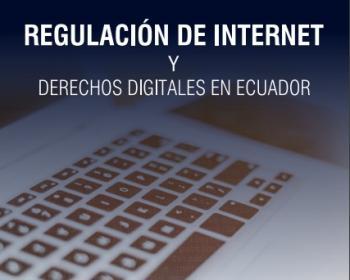 Regulación de internet y derechos digitales en Ecuador