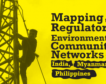 Mapping the regulatory environment of community networks in India, Myanmar and Philippines