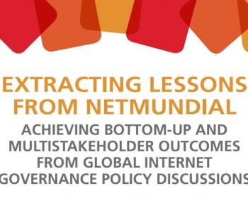 Extracting lessons from NETmundial: Achieving bottom-up and multistakeholder outcomes from global internet policy governance discussions