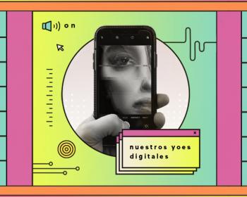 Nuestros yoes digitales: Intersecciones, un podcast tecnopolítico (episodio 2)