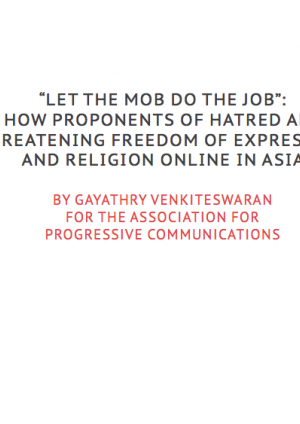 """Let the mob do the job"": How proponents of hatred are threatening freedom of expression and religion online in Asia"