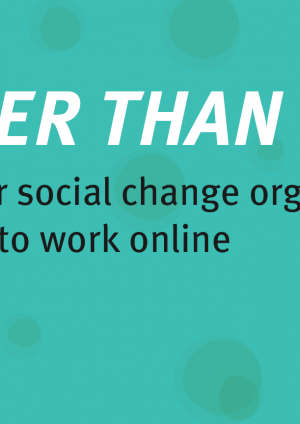 Closer than ever: A guide for social change organisations who want to work online
